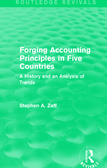Forging Accounting Principles in Five Countries A History and an Analysis of Trends book cover