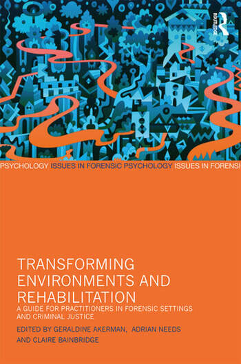 Transforming Environments and Rehabilitation A Guide for Practitioners in Forensic Settings and Criminal Justice book cover