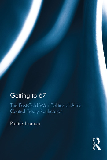 Getting to 67 The Post-Cold War Politics of Arms Control Treaty Ratification book cover