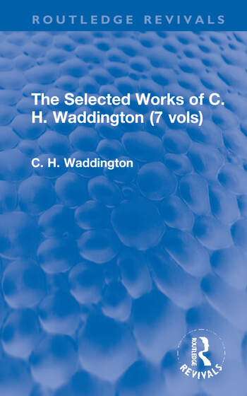 The Selected Works of C. H. Waddington (7 vols) book cover