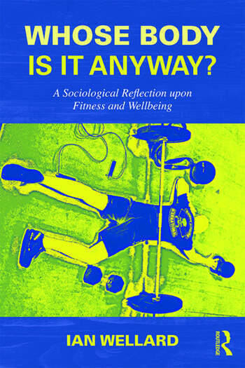 Whose Body is it Anyway? A sociological reflection upon fitness and wellbeing book cover