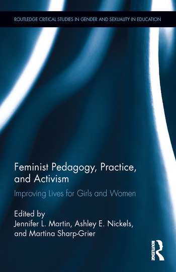 Feminist Pedagogy, Practice, and Activism Improving Lives for Girls and Women book cover