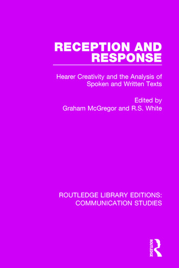Reception and Response Hearer Creativity and the Analysis of Spoken and Written Texts book cover