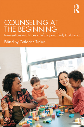 Counseling at the Beginning Interventions and Issues in Infancy and Early Childhood book cover