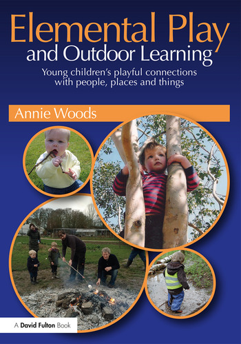 Elemental Play and Outdoor Learning Young children's playful connections with people, places and things book cover