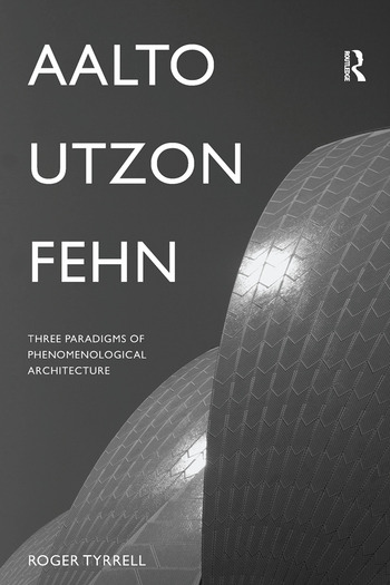 Aalto, Utzon, Fehn Three Paradigms of Phenomenological Architecture book cover