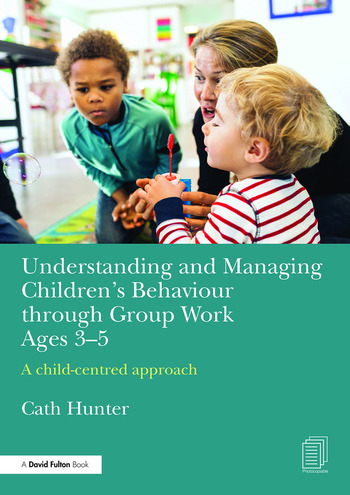 Understanding and Managing Children's Behaviour through Group Work Ages 3-5 A child–centred approach book cover
