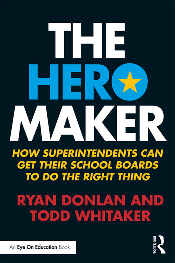 The Hero Maker How Superintendents Can Get their School Boards to Do the Right Thing book cover