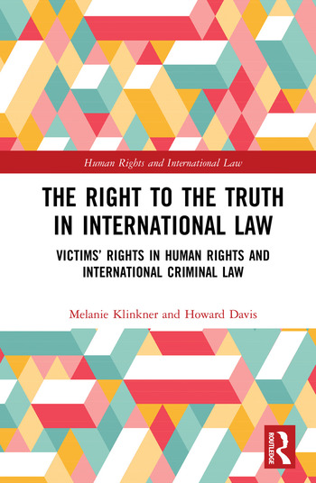 The Right to The Truth in International Law Victims' Rights in Human Rights and International Criminal Law book cover