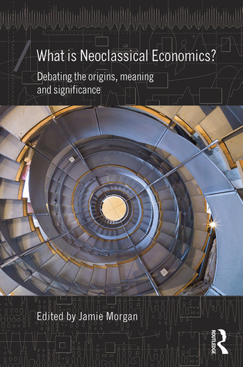 What is Neoclassical Economics? Debating the origins, meaning and significance book cover