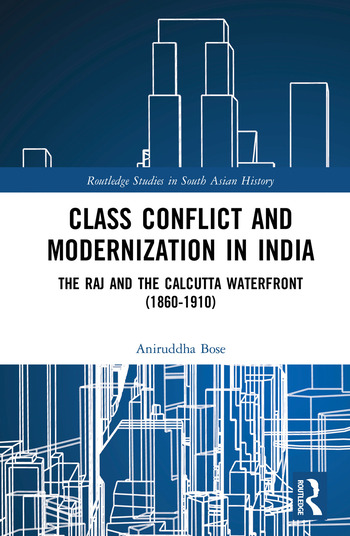 Class Conflict and Modernization in India The Raj and the Calcutta Waterfront (1860-1910) book cover