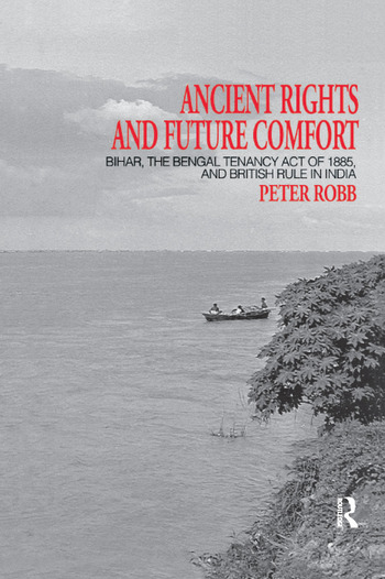 Ancient Rights and Future Comfort Bihar, the Bengal Tenancy Act of 1885, and British Rule in India book cover