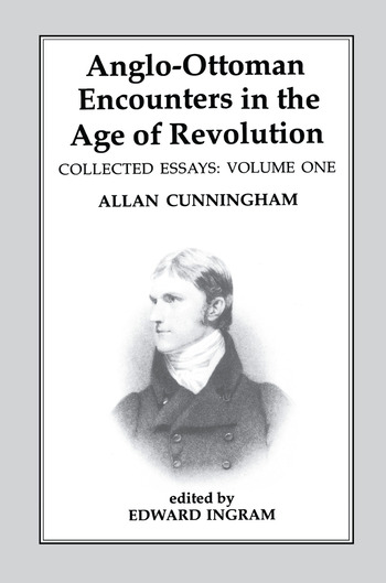 Anglo-Ottoman Encounters in the Age of Revolution The Collected Essays of Allan Cunningham, Volume 1 book cover