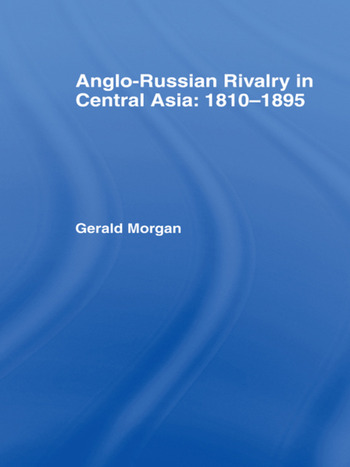 Anglo-Russian Rivalry in Central Asia 1810-1895 book cover