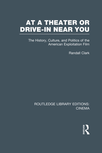At a Theater or Drive-in Near You The History, Culture, and Politics of the American Exploitation Film book cover