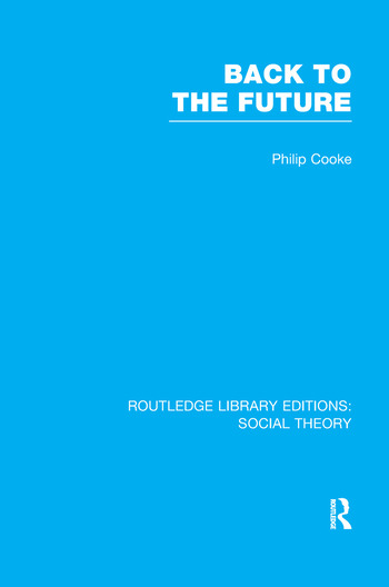 Back to the Future (RLE Social Theory) Modernity, Postmodernity and Locality book cover