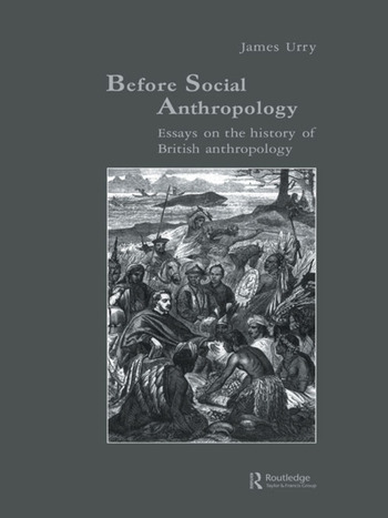 Before Social Anthropology Essays on the History of British Anthropology book cover