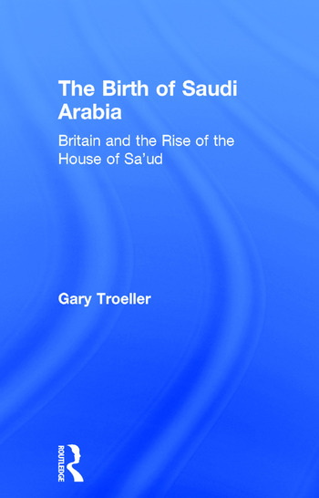 The Birth of Saudi Arabia Britain and the Rise of the House of Sa'ud book cover