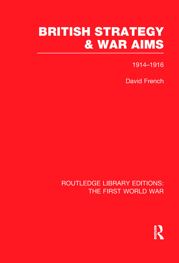 British Strategy and War Aims 1914-1916 (RLE First World War) book cover