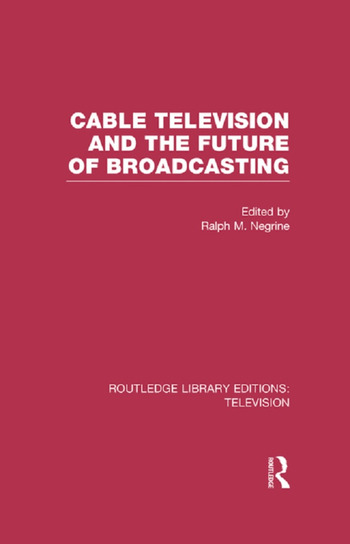 Cable Television and the Future of Broadcasting book cover