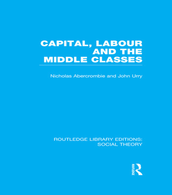 Capital, Labour and the Middle Classes book cover