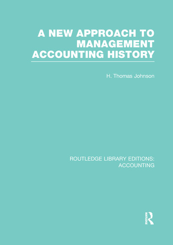 A New Approach to Management Accounting History (RLE Accounting) book cover