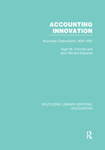 Accounting Innovation (RLE Accounting) Municipal Corporations 1835-1935 book cover
