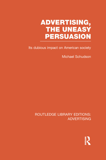 Advertising, The Uneasy Persuasion Its Dubious Impact on American Society book cover