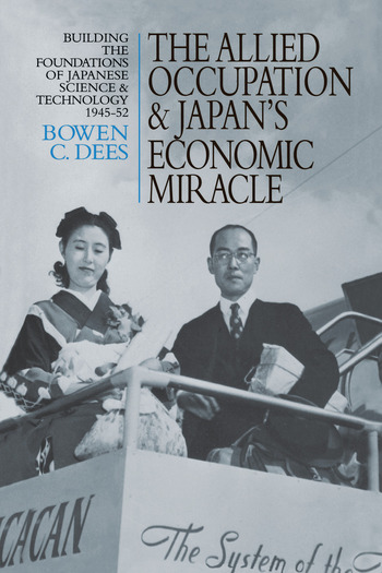 The Allied Occupation and Japan's Economic Miracle Building the Foundations of Japanese Science and Technology 1945-52 book cover