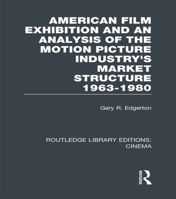 American Film Exhibition and an Analysis of the Motion Picture Industry's Market Structure 1963-1980 book cover