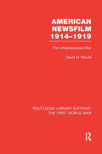 American Newsfilm 1914-1919 (RLE The First World War) The Underexposed War book cover