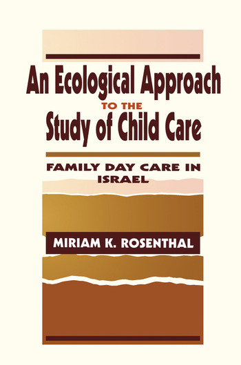 An Ecological Approach To the Study of Child Care Family Day Care in Israel book cover