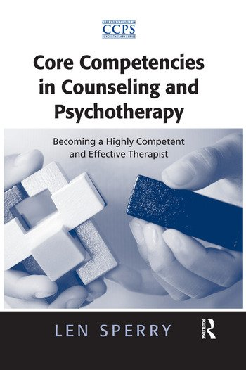 Core Competencies in Counseling and Psychotherapy Becoming a Highly Competent and Effective Therapist book cover