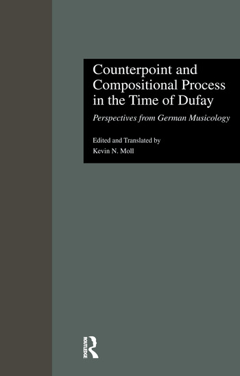 Counterpoint and Compositional Process in the Time of Dufay Perspectives from German Musicology book cover