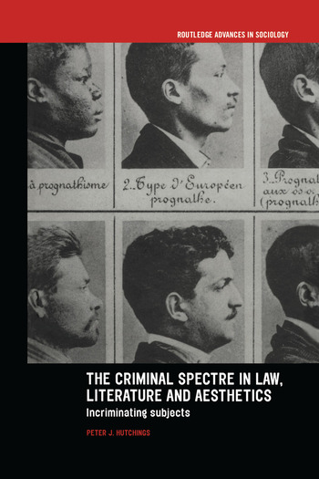 The Criminal Spectre in Law, Literature and Aesthetics Incriminating Subjects book cover