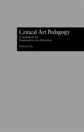 Critical Art Pedagogy Foundations for Postmodern Art Education book cover