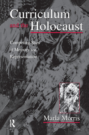 Curriculum and the Holocaust Competing Sites of Memory and Representation book cover