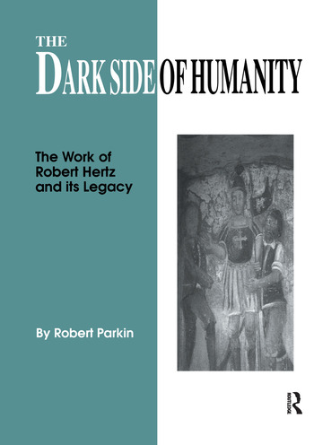 The Dark Side of Humanity The Work of Robert Hertz and its Legacy book cover