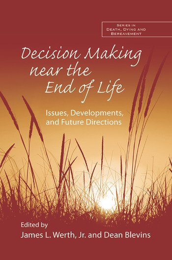 Decision Making near the End of Life Issues, Developments, and Future Directions book cover
