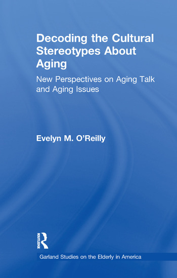 Decoding the Cultural Stereotypes About Aging New Perspectives on Aging Talk and Aging Issues book cover