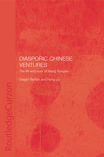 Diasporic Chinese Ventures The Life and Work of Wang Gungwu book cover