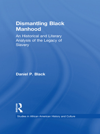 Dismantling Black Manhood An Historical and Literary Analysis of the Legacy of Slavery book cover