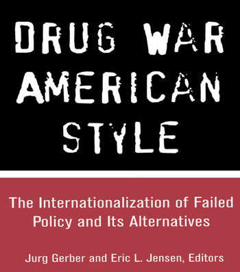 Drug War American Style The Internationalization of Failed Policy and its Alternatives book cover