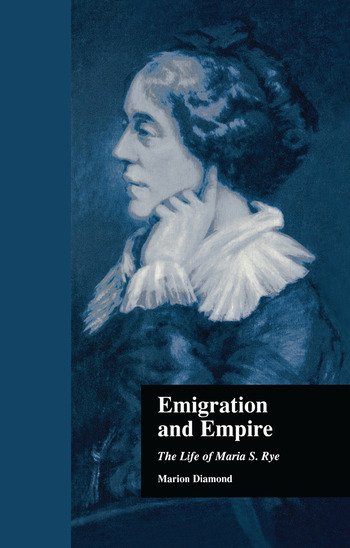Emigration and Empire The Life of Maria S. Rye book cover