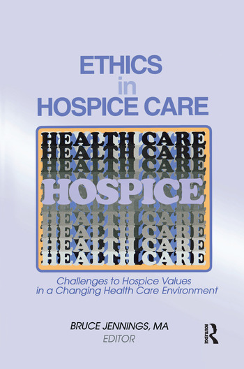 Ethics in Hospice Care Challenges to Hospice Values in a Changing Health Care Environment book cover