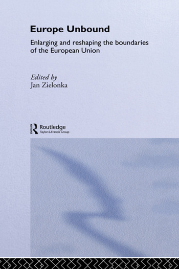 Europe Unbound Enlarging and Reshaping the Boundaries of the European Union book cover