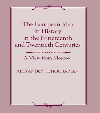 The European Idea in History in the Nineteenth and Twentieth Centuries A View From Moscow book cover