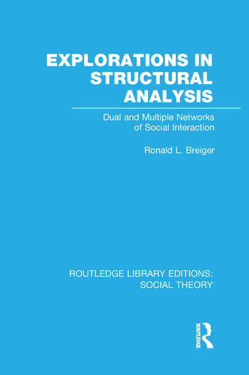 Explorations in Structural Analysis Dual and Multiple Networks of Social Interaction book cover