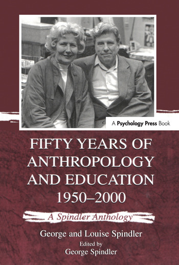 Fifty Years of Anthropology and Education 1950-2000 A Spindler Anthology book cover