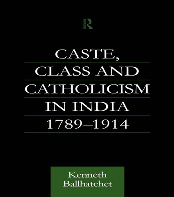 Caste, Class and Catholicism in India 1789-1914 book cover